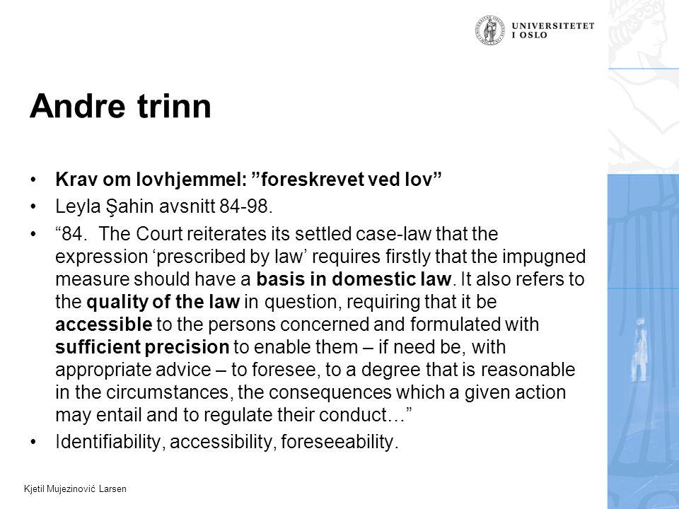 Kjetil Mujezinović Larsen Andre trinn •Krav om lovhjemmel: foreskrevet ved lov •Leyla Şahin avsnitt 84-98.