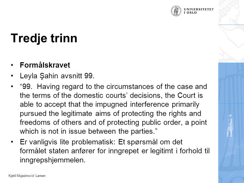 Kjetil Mujezinović Larsen Fjerde trinn •Forholdsmessighet: nødvendig i et demokratisk samfunn •Vanligvis det avgjørende (og vanskelige) vilkåret.