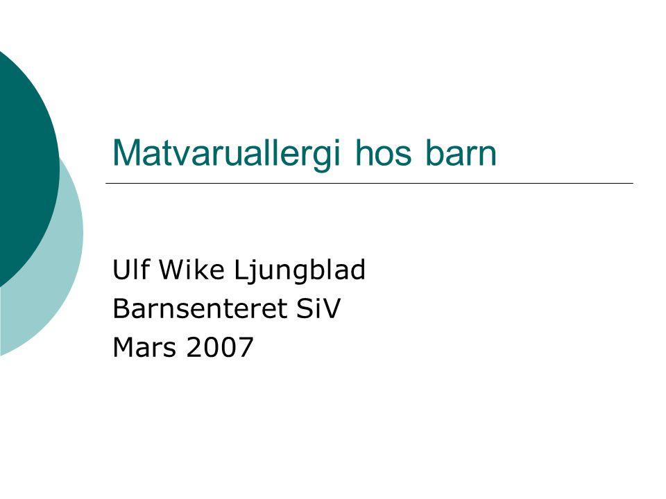Matvaruallergi hos barn Ulf Wike Ljungblad Barnsenteret SiV Mars 2007