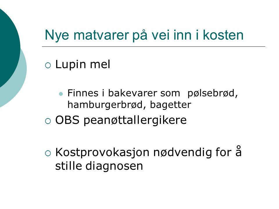 Nye matvarer på vei inn i kosten  Lupin mel  Finnes i bakevarer som pølsebrød, hamburgerbrød, bagetter  OBS peanøttallergikere  Kostprovokasjon nødvendig for å stille diagnosen