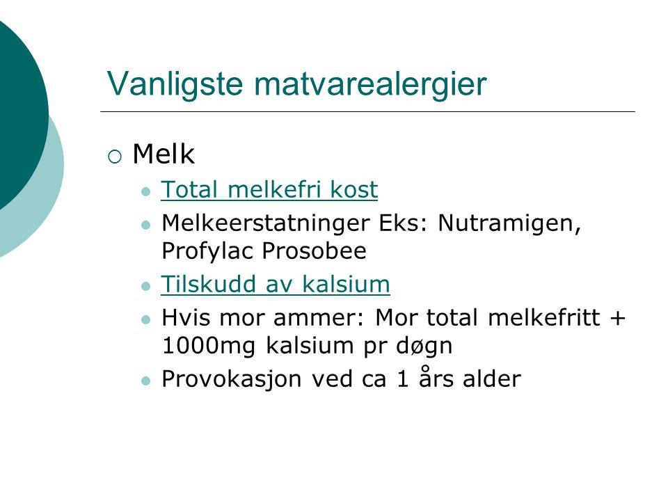 Vanligste matvarealergier  Melk  Total melkefri kost Total melkefri kost  Melkeerstatninger Eks: Nutramigen, Profylac Prosobee  Tilskudd av kalsiu
