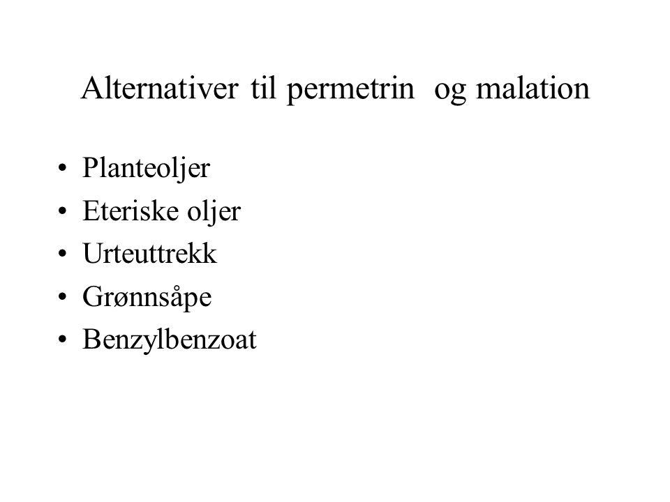 Alternativer til permetrin og malation •Planteoljer •Eteriske oljer •Urteuttrekk •Grønnsåpe •Benzylbenzoat