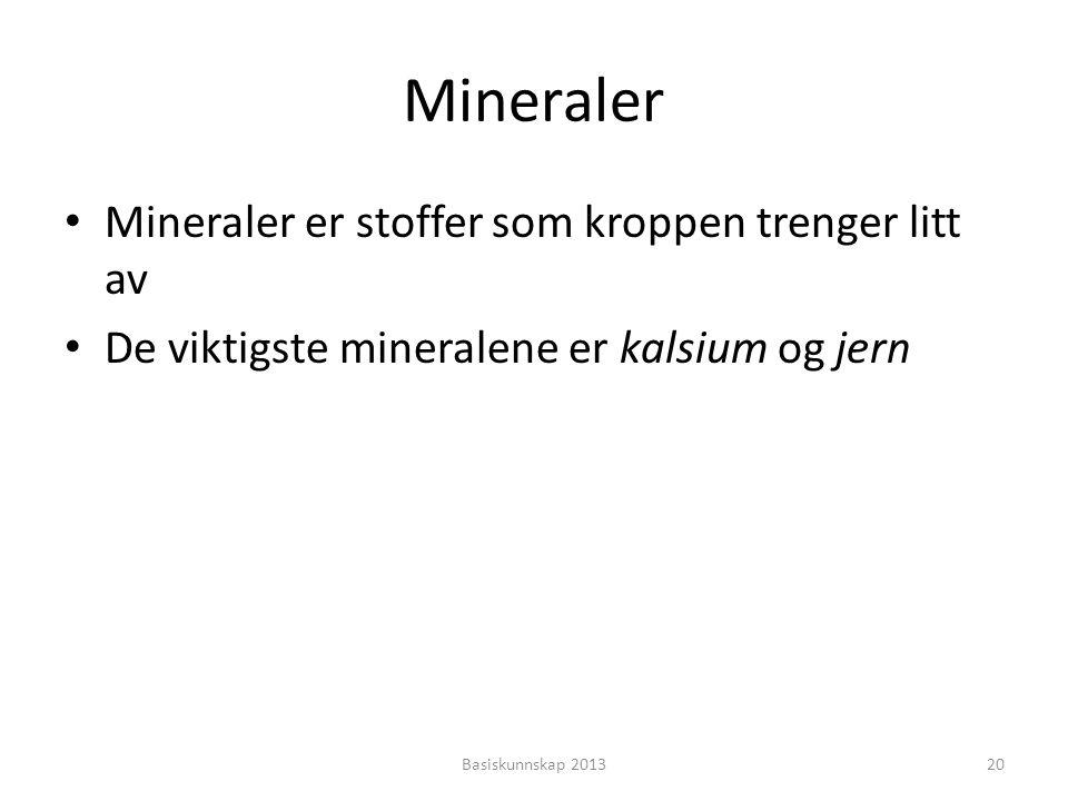 Mineraler • Mineraler er stoffer som kroppen trenger litt av • De viktigste mineralene er kalsium og jern Basiskunnskap 201320