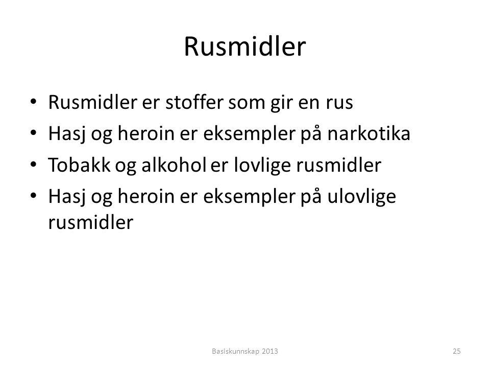 Rusmidler • Rusmidler er stoffer som gir en rus • Hasj og heroin er eksempler på narkotika • Tobakk og alkohol er lovlige rusmidler • Hasj og heroin e