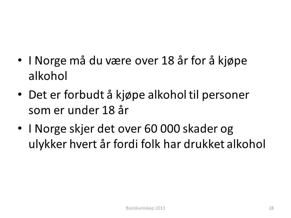 • I Norge må du være over 18 år for å kjøpe alkohol • Det er forbudt å kjøpe alkohol til personer som er under 18 år • I Norge skjer det over 60 000 s