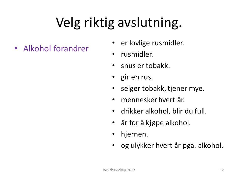 Velg riktig avslutning. • Alkohol forandrer • er lovlige rusmidler. • rusmidler. • snus er tobakk. • gir en rus. • selger tobakk, tjener mye. • mennes