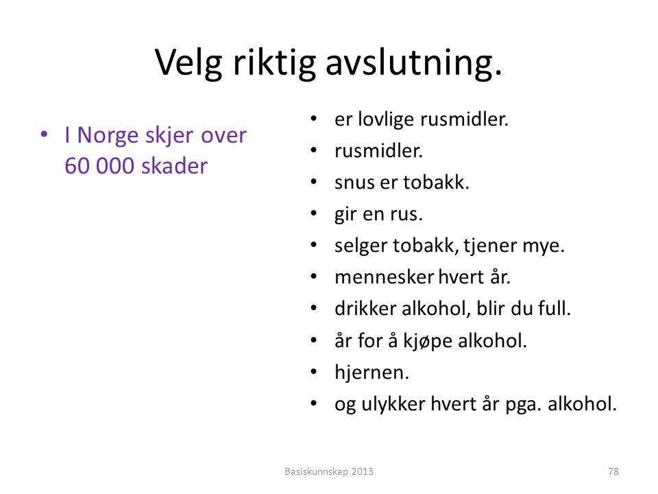 Velg riktig avslutning. • I Norge skjer over 60 000 skader • er lovlige rusmidler. • rusmidler. • snus er tobakk. • gir en rus. • selger tobakk, tjene