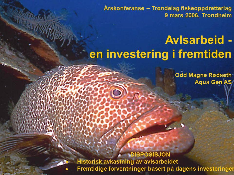 KLEKKING – PLOMMESEKK- STARTFORING YNGEL - SMOLT SMOLT – MATFISK - SLAKTING Rogn levering ROGN 110 MNOK YNGEL/SMOLT 1 200 MNOK MATFISK 8 400 MNOK BIOLOGISK PRODUKSJON 9 710 MNOK Rogn Smolt Matfisk Norsk havbruksnæring – Volum og verdi