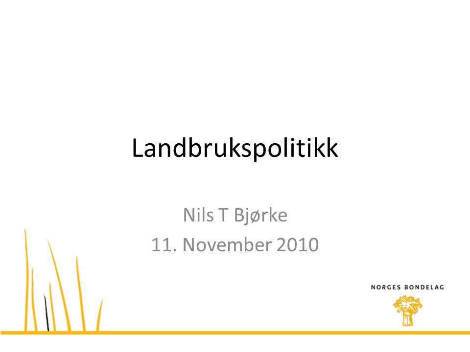 Landbrukspolitikk Nils T Bjørke 11. November 2010