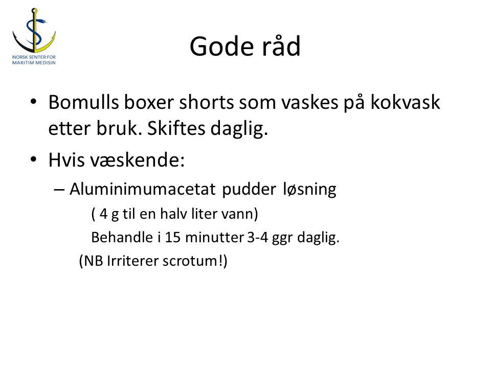 Gode råd • Bomulls boxer shorts som vaskes på kokvask etter bruk. Skiftes daglig. • Hvis væskende: – Aluminimumacetat pudder løsning ( 4 g til en halv