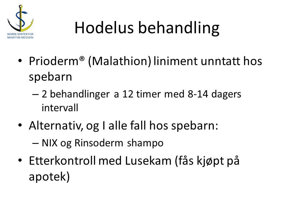Hodelus behandling • Prioderm® (Malathion) liniment unntatt hos spebarn – 2 behandlinger a 12 timer med 8-14 dagers intervall • Alternativ, og I alle