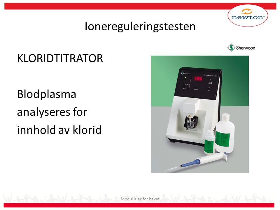 Ionereguleringstesten KLORIDTITRATOR Blodplasma analyseres for innhold av klorid Modul Klar for havet