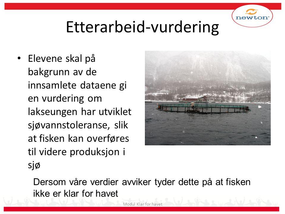 Etterarbeid-vurdering • Elevene skal på bakgrunn av de innsamlete dataene gi en vurdering om lakseungen har utviklet sjøvannstoleranse, slik at fisken