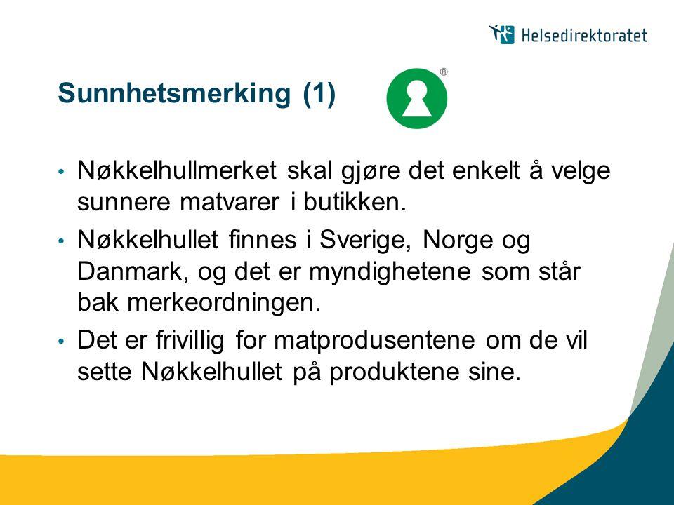 Sunnhetsmerking (1) • Nøkkelhullmerket skal gjøre det enkelt å velge sunnere matvarer i butikken. • Nøkkelhullet finnes i Sverige, Norge og Danmark, o