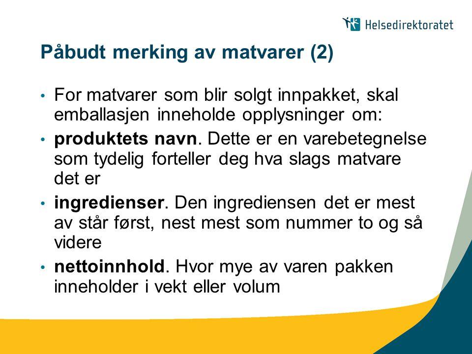 Påbudt merking av matvarer (2) • For matvarer som blir solgt innpakket, skal emballasjen inneholde opplysninger om: • produktets navn. Dette er en var