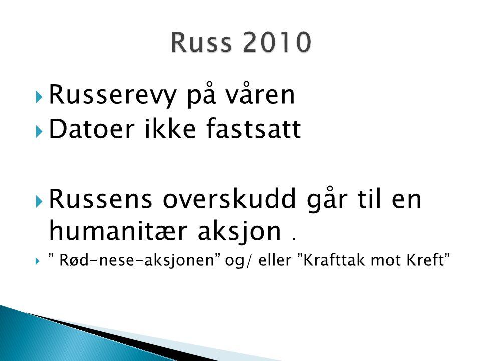 """ Russerevy på våren  Datoer ikke fastsatt  Russens overskudd går til en humanitær aksjon.  """" Rød-nese-aksjonen"""" og/ eller """"Krafttak mot Kreft"""""""