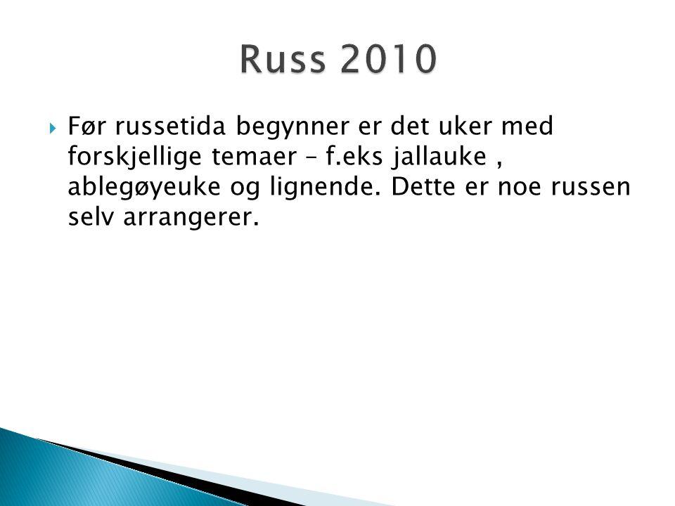  Før russetida begynner er det uker med forskjellige temaer – f.eks jallauke, ablegøyeuke og lignende. Dette er noe russen selv arrangerer.