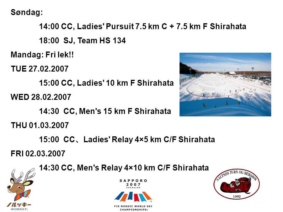 Søndag: 14:00 CC, Ladies' Pursuit 7.5 km C + 7.5 km F Shirahata 18:00 SJ, Team HS 134 Mandag: Fri lek!! TUE 27.02.2007 15:00 CC, Ladies' 10 km F Shira