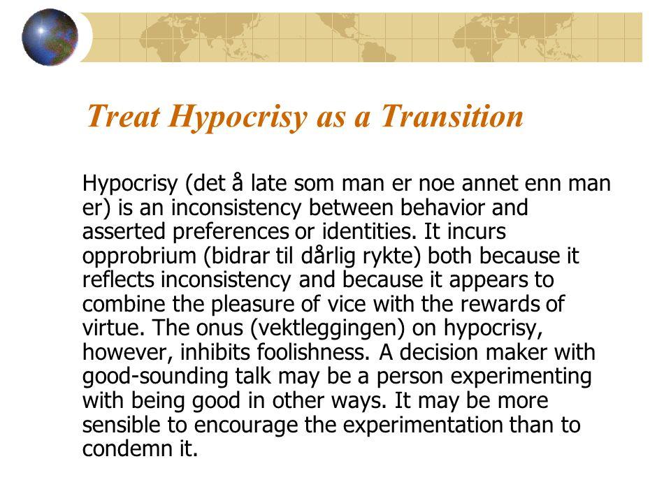 Treat Hypocrisy as a Transition Hypocrisy (det å late som man er noe annet enn man er) is an inconsistency between behavior and asserted preferences or identities.