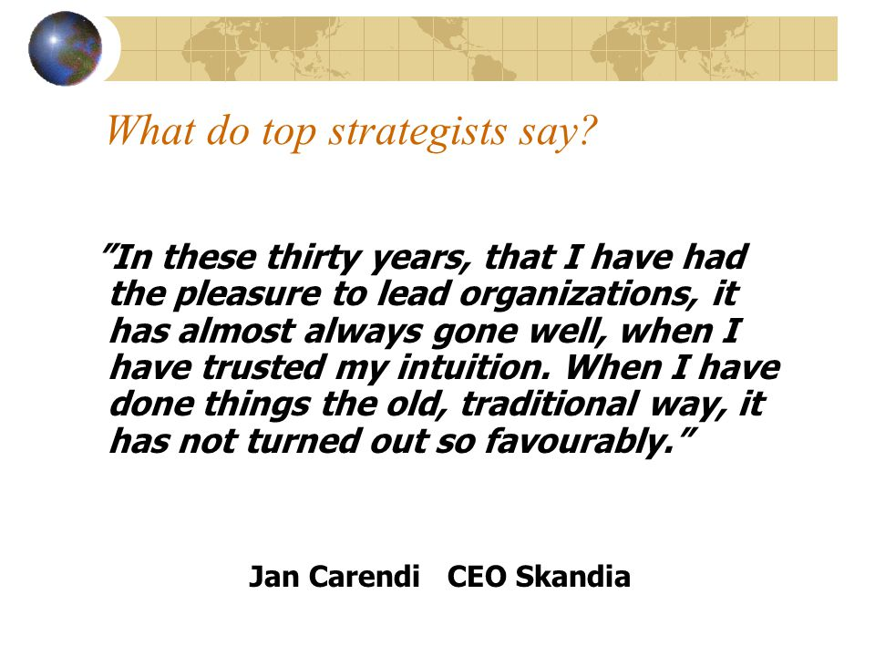 "What do top strategists say? ""In these thirty years, that I have had the pleasure to lead organizations, it has almost always gone well, when I have t"
