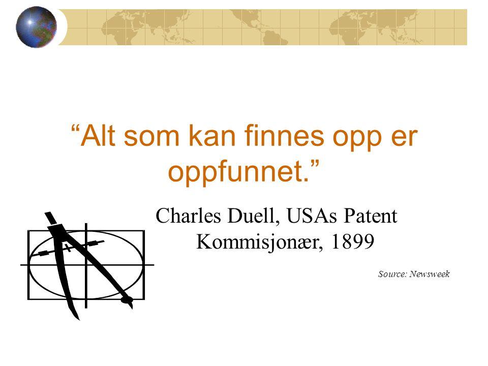 Alt som kan finnes opp er oppfunnet. Charles Duell, USAs Patent Kommisjonær, 1899 Source: Newsweek