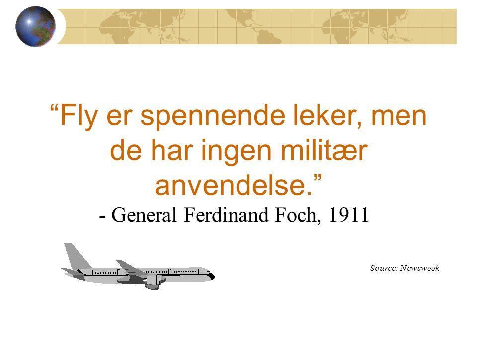 Fly er spennende leker, men de har ingen militær anvendelse. - General Ferdinand Foch, 1911 Source: Newsweek