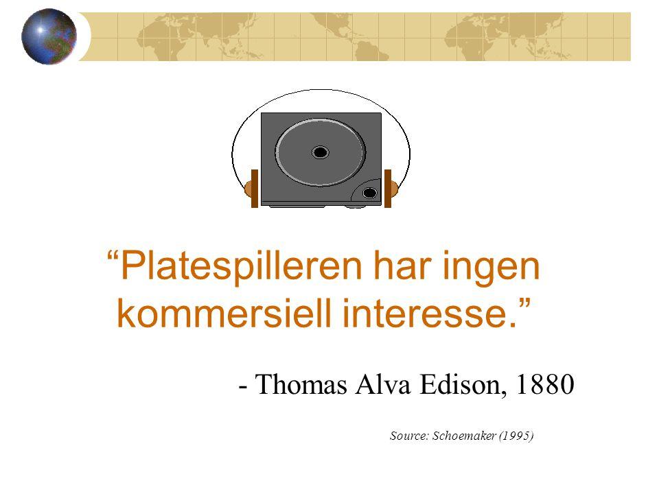 Jeg tror det er et verdensmarked for rundt 5 datamaskiner. Thomas Watson, sjef for IBM, 1943 Source: Schoemaker (1995)