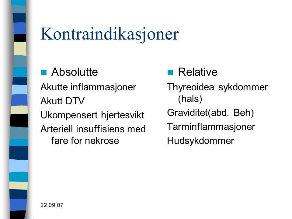 22.09.07 Kontraindikasjoner  Absolutte Akutte inflammasjoner Akutt DTV Ukompensert hjertesvikt Arteriell insuffisiens med fare for nekrose  Relative