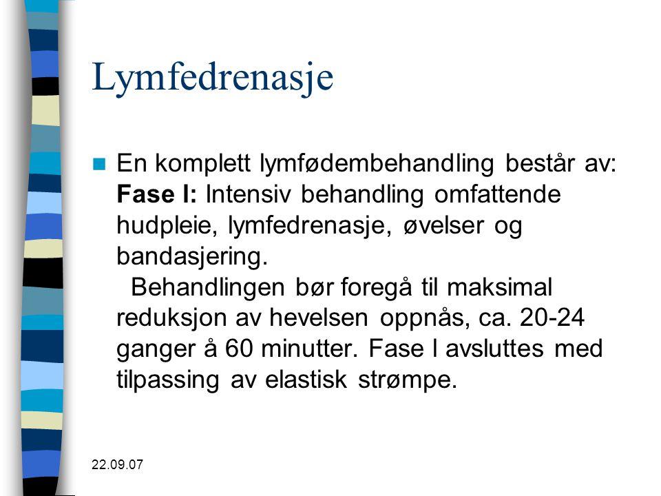 22.09.07 Lymfedrenasje  En komplett lymfødembehandling består av: Fase l: Intensiv behandling omfattende hudpleie, lymfedrenasje, øvelser og bandasje