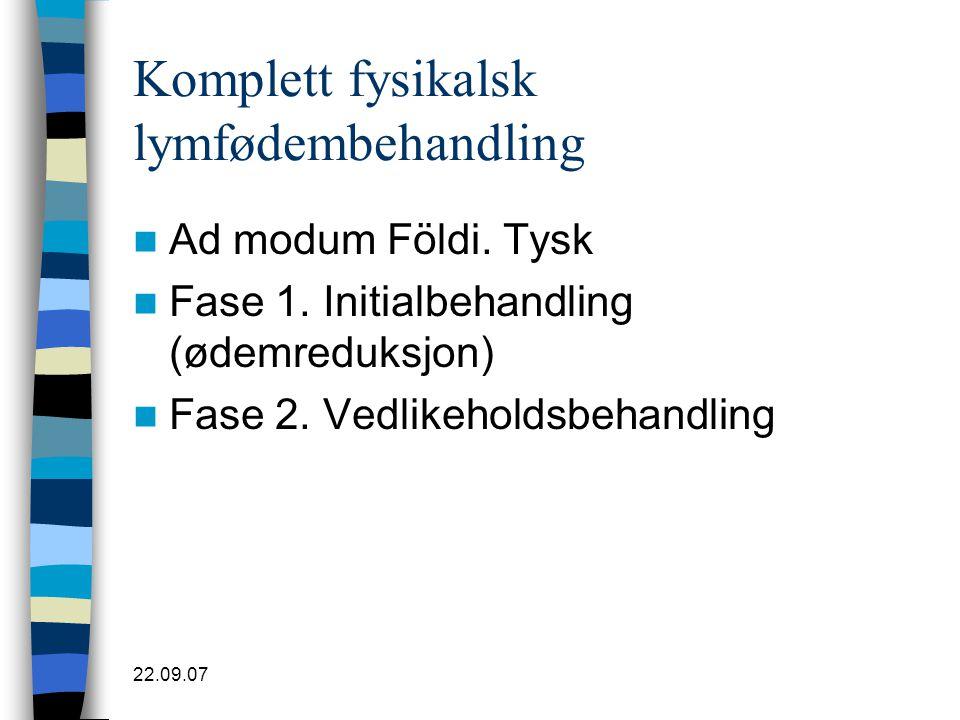 22.09.07 Komplett fysikalsk lymfødembehandling  Ad modum Földi. Tysk  Fase 1. Initialbehandling (ødemreduksjon)  Fase 2. Vedlikeholdsbehandling