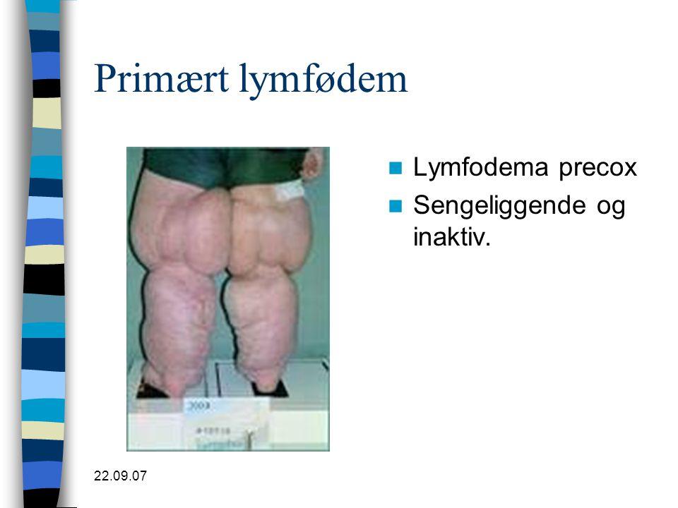 22.09.07 Primært lymfødem  Lymfodema precox  Sengeliggende og inaktiv.