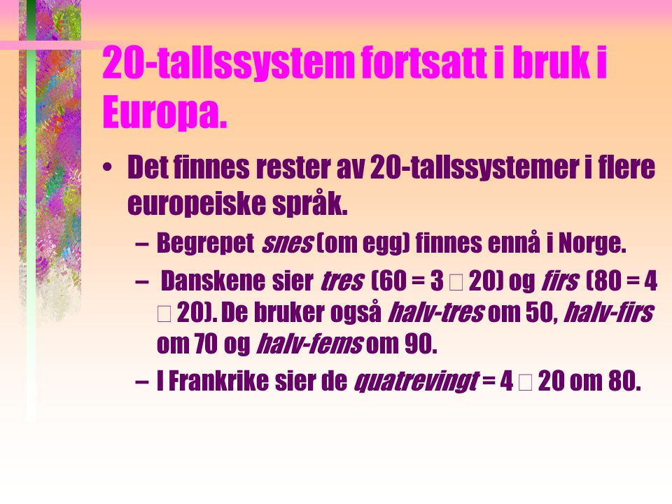 20-tallssystem fortsatt i bruk i Europa.