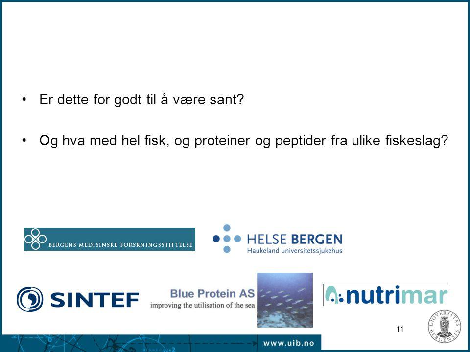 •Er dette for godt til å være sant? •Og hva med hel fisk, og proteiner og peptider fra ulike fiskeslag? 11