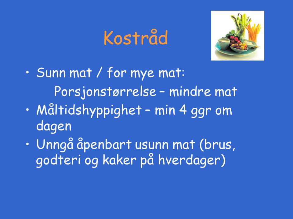 Kostråd •Sunn mat / for mye mat: Porsjonstørrelse – mindre mat •Måltidshyppighet – min 4 ggr om dagen •Unngå åpenbart usunn mat (brus, godteri og kake