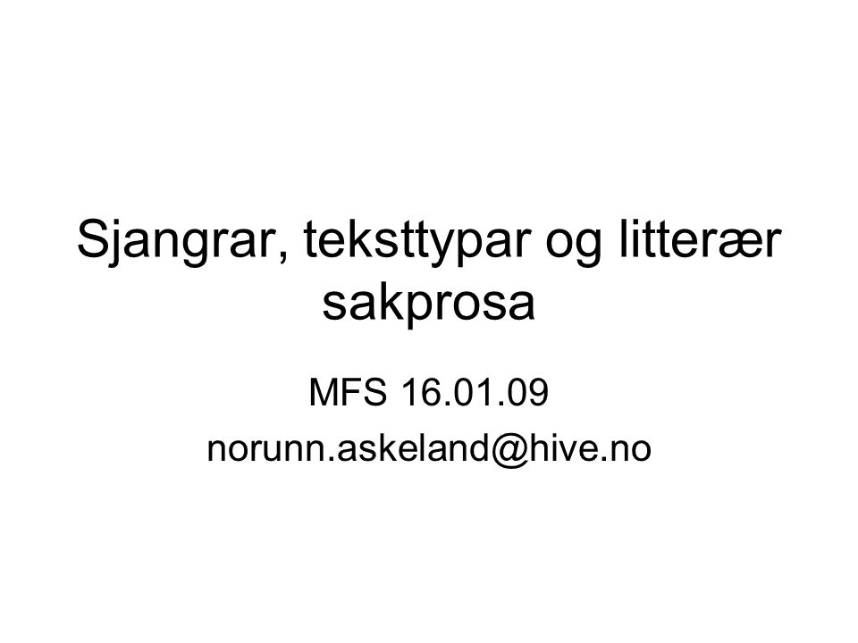 Sjangrar, teksttypar og litterær sakprosa MFS 16.01.09 norunn.askeland@hive.no