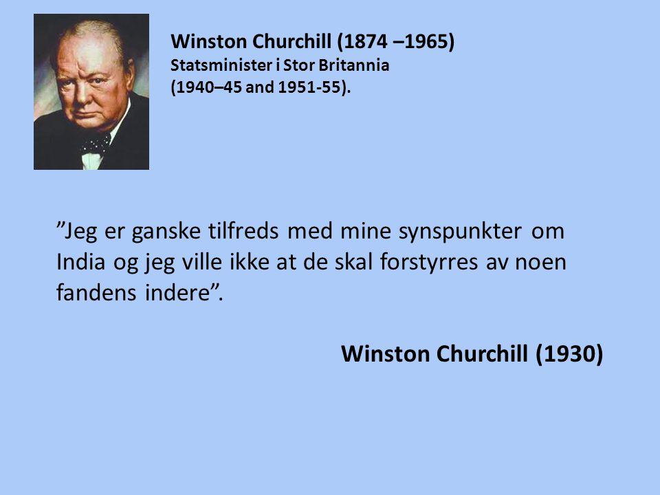 """""""Jeg er ganske tilfreds med mine synspunkter om India og jeg ville ikke at de skal forstyrres av noen fandens indere"""". Winston Churchill (1930) Winsto"""