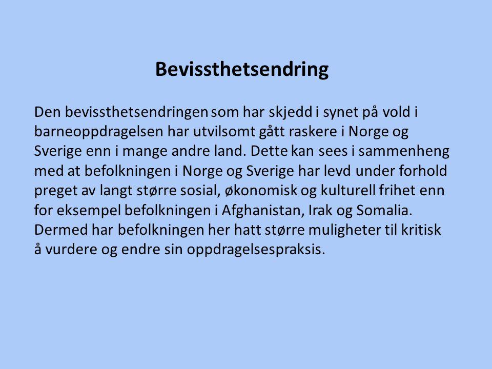 Bevissthetsendring Den bevissthetsendringen som har skjedd i synet på vold i barneoppdragelsen har utvilsomt gått raskere i Norge og Sverige enn i man
