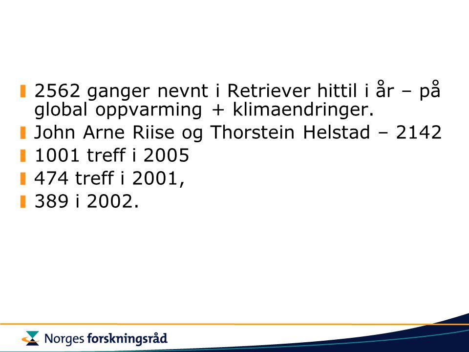 2562 ganger nevnt i Retriever hittil i år – på global oppvarming + klimaendringer. John Arne Riise og Thorstein Helstad – 2142 1001 treff i 2005 474 t