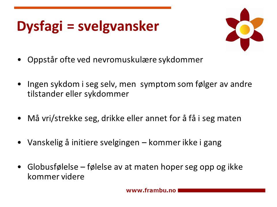 www.frambu.no Dysfagi = svelgvansker •Oppstår ofte ved nevromuskulære sykdommer •Ingen sykdom i seg selv, men symptom som følger av andre tilstander e