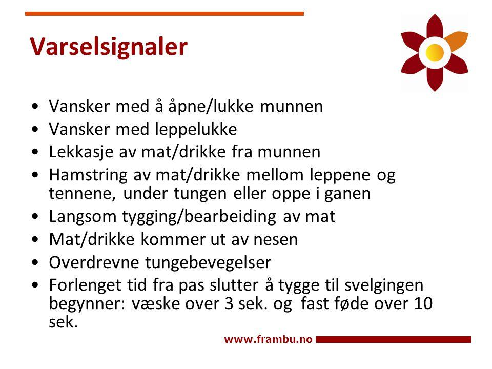 www.frambu.no Varselsignaler •Vansker med å åpne/lukke munnen •Vansker med leppelukke •Lekkasje av mat/drikke fra munnen •Hamstring av mat/drikke mell