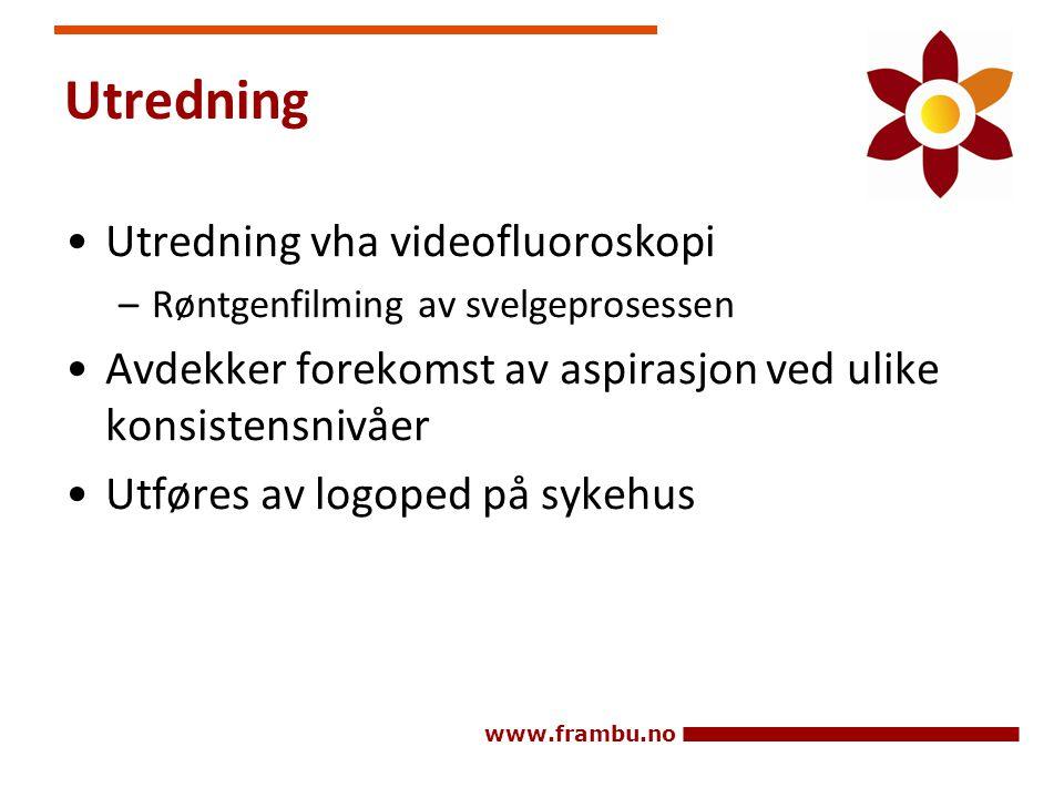 www.frambu.no Utredning •Utredning vha videofluoroskopi –Røntgenfilming av svelgeprosessen •Avdekker forekomst av aspirasjon ved ulike konsistensnivåe