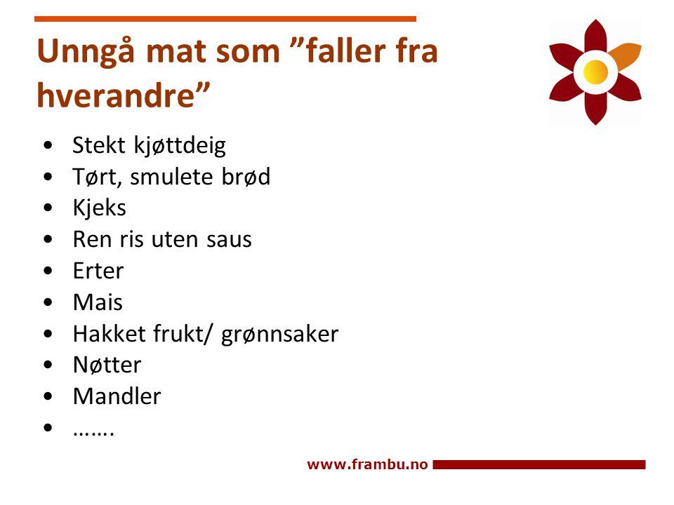 """www.frambu.no Unngå mat som """"faller fra hverandre"""" • Stekt kjøttdeig • Tørt, smulete brød • Kjeks • Ren ris uten saus • Erter • Mais • Hakket frukt/ g"""