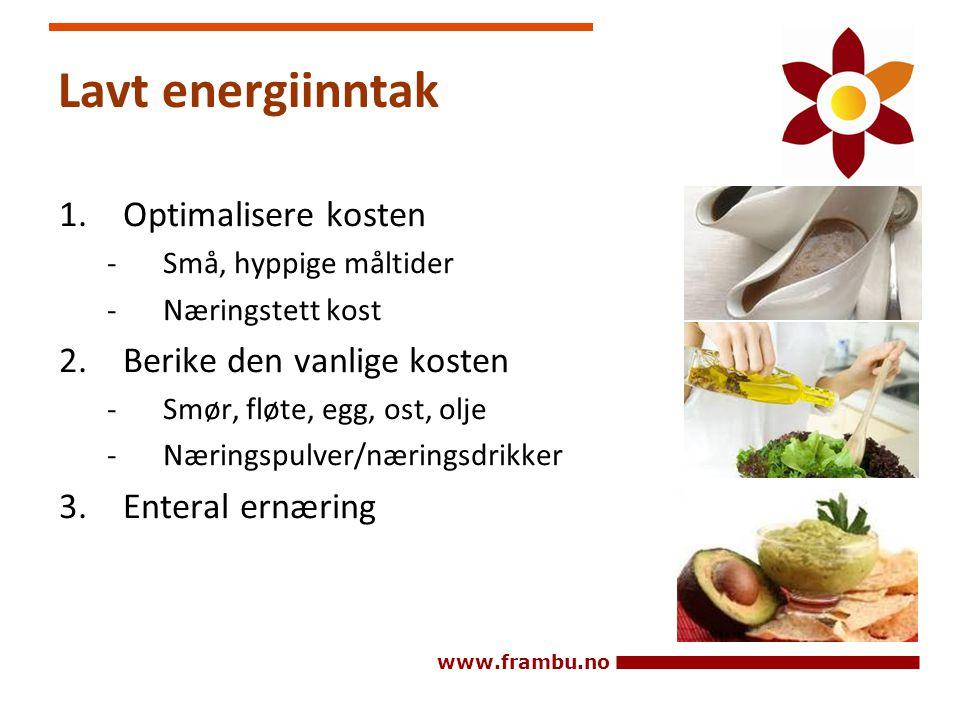 www.frambu.no Lavt energiinntak 1.Optimalisere kosten -Små, hyppige måltider -Næringstett kost 2.Berike den vanlige kosten -Smør, fløte, egg, ost, olj
