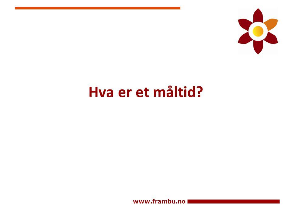 www.frambu.no Hva er et måltid?