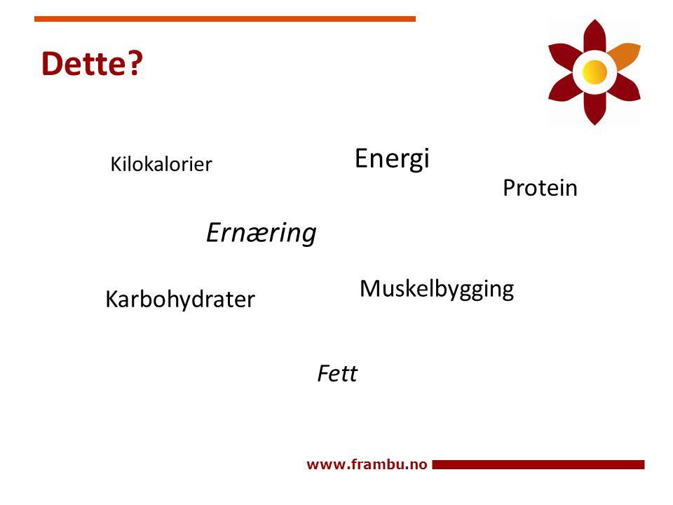 www.frambu.no Dette? Kilokalorier Ernæring Karbohydrater Energi Protein Muskelbygging Fett