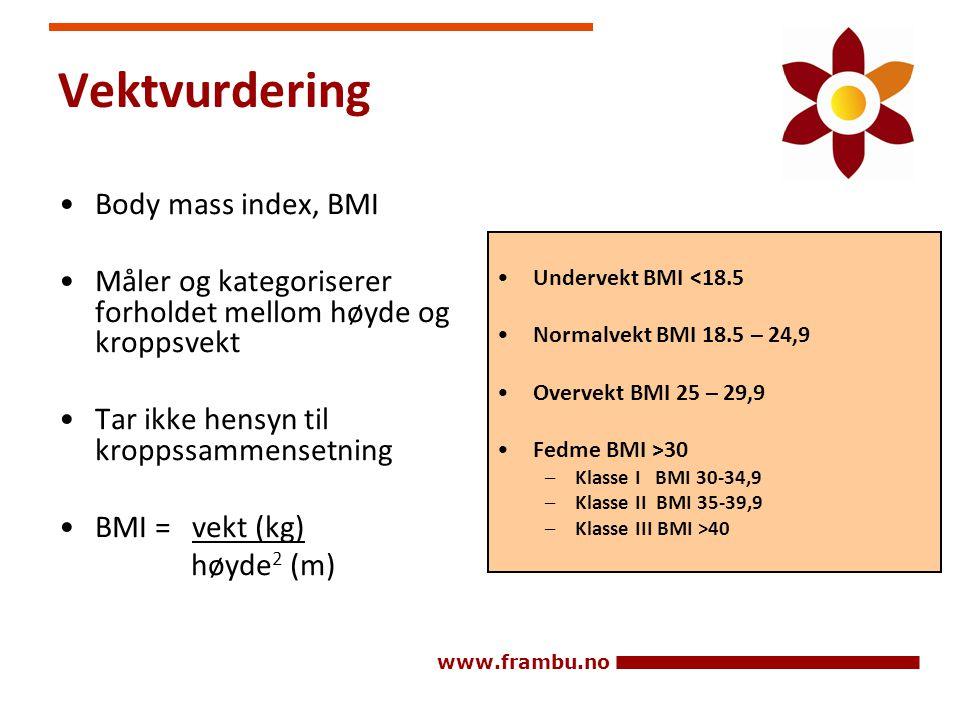 www.frambu.no Vektvurdering •Body mass index, BMI •Måler og kategoriserer forholdet mellom høyde og kroppsvekt •Tar ikke hensyn til kroppssammensetnin