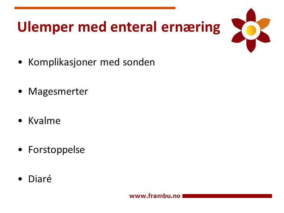 www.frambu.no Ulemper med enteral ernæring •Komplikasjoner med sonden •Magesmerter •Kvalme •Forstoppelse •Diaré
