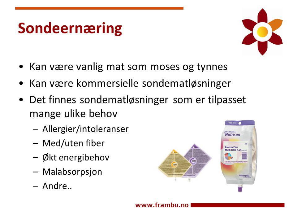 www.frambu.no Sondeernæring •Kan være vanlig mat som moses og tynnes •Kan være kommersielle sondematløsninger •Det finnes sondematløsninger som er til