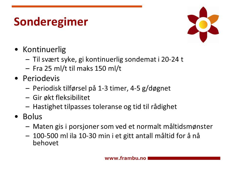 www.frambu.no Sonderegimer •Kontinuerlig –Til svært syke, gi kontinuerlig sondemat i 20-24 t –Fra 25 ml/t til maks 150 ml/t •Periodevis –Periodisk til