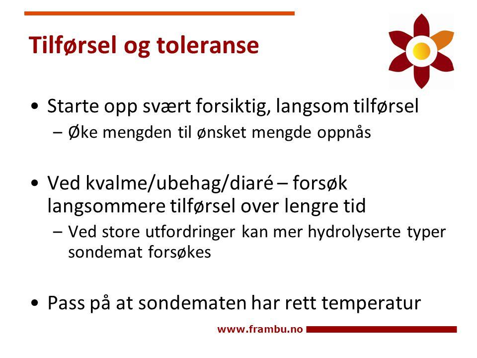 www.frambu.no Tilførsel og toleranse •Starte opp svært forsiktig, langsom tilførsel –Øke mengden til ønsket mengde oppnås •Ved kvalme/ubehag/diaré – f